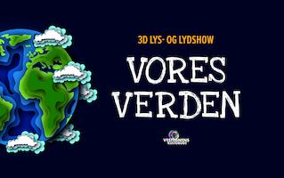 Vores Verden - 3D Lys- og Lydshow FLYTTET TIL 2021
