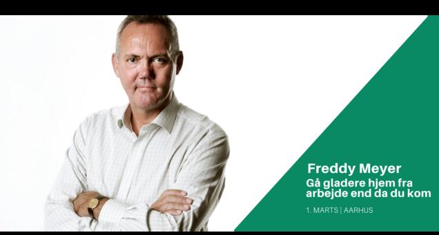 Freddy Meyer - Gå gladere hjem fra arbejde end da du kom