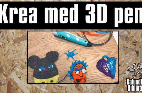 Krea med 3D pen - Kalundborg