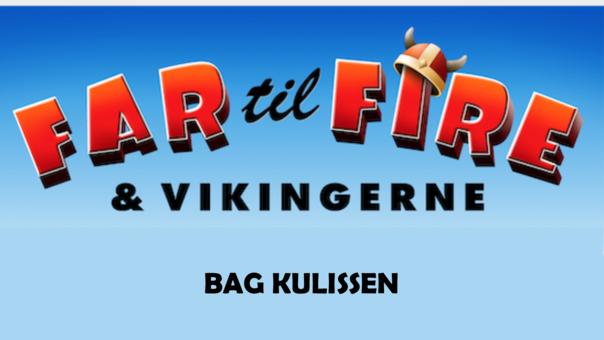 Far til fire og vikingerne bag kulissen